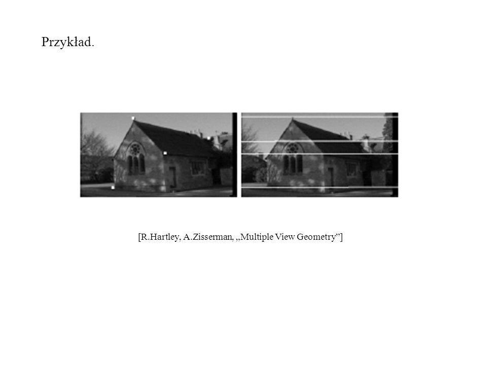 "Przykład. [R.Hartley, A.Zisserman, ""Multiple View Geometry ]"