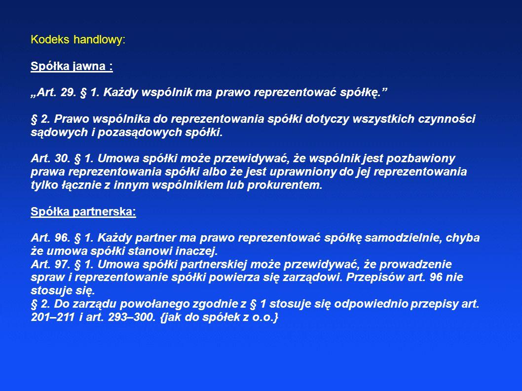 """Kodeks handlowy: Spółka jawna : """"Art. 29. § 1. Każdy wspólnik ma prawo reprezentować spółkę."""