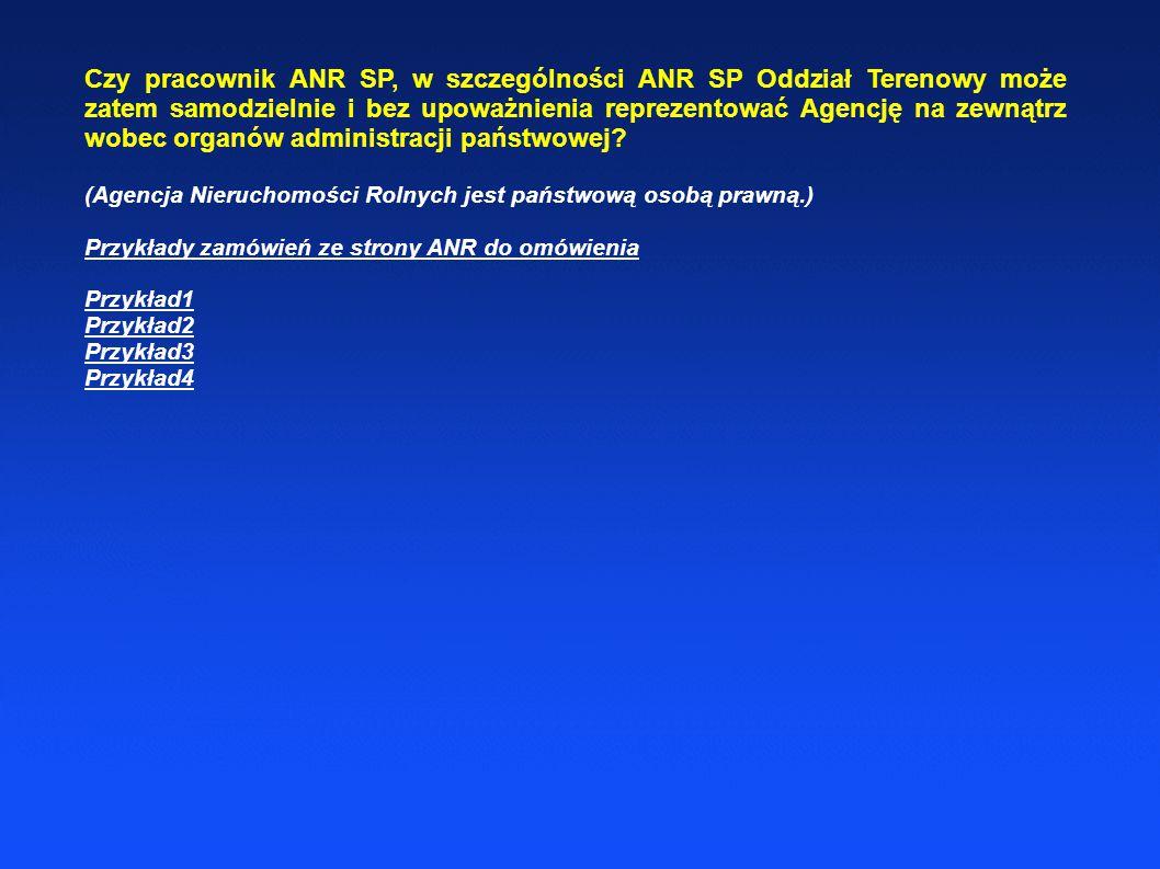 Czy pracownik ANR SP, w szczególności ANR SP Oddział Terenowy może zatem samodzielnie i bez upoważnienia reprezentować Agencję na zewnątrz wobec organów administracji państwowej