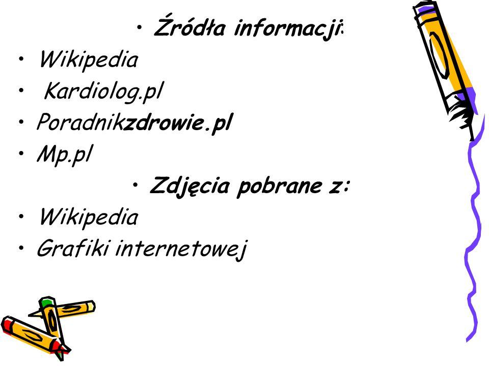 Źródła informacji: Wikipedia. Kardiolog.pl. Poradnikzdrowie.pl.