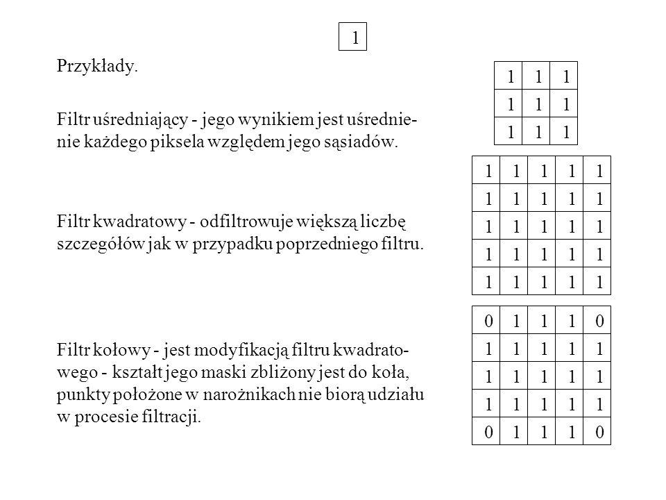 1 Przykłady. Filtr uśredniający - jego wynikiem jest uśrednie-nie każdego piksela względem jego sąsiadów.