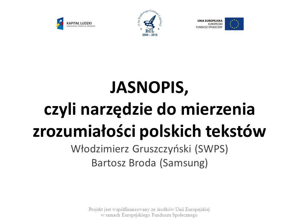 JASNOPIS, czyli narzędzie do mierzenia zrozumiałości polskich tekstów Włodzimierz Gruszczyński (SWPS) Bartosz Broda (Samsung)