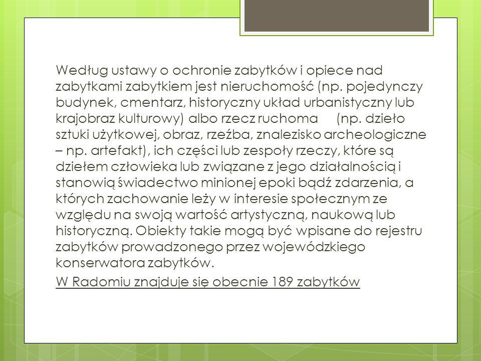 Według ustawy o ochronie zabytków i opiece nad zabytkami zabytkiem jest nieruchomość (np.