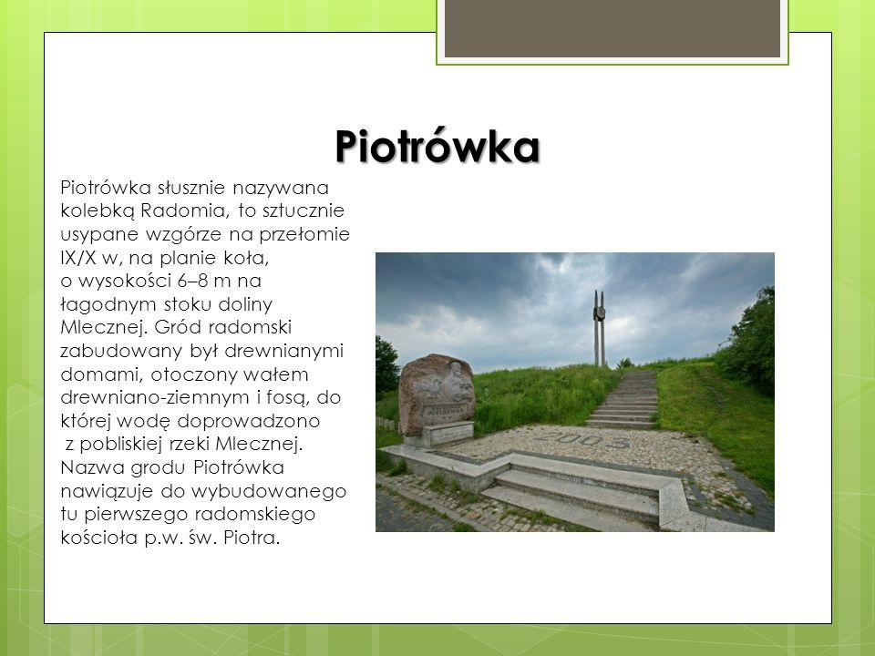 Piotrówka Piotrówka słusznie nazywana kolebką Radomia, to sztucznie usypane wzgórze na przełomie IX/X w, na planie koła,