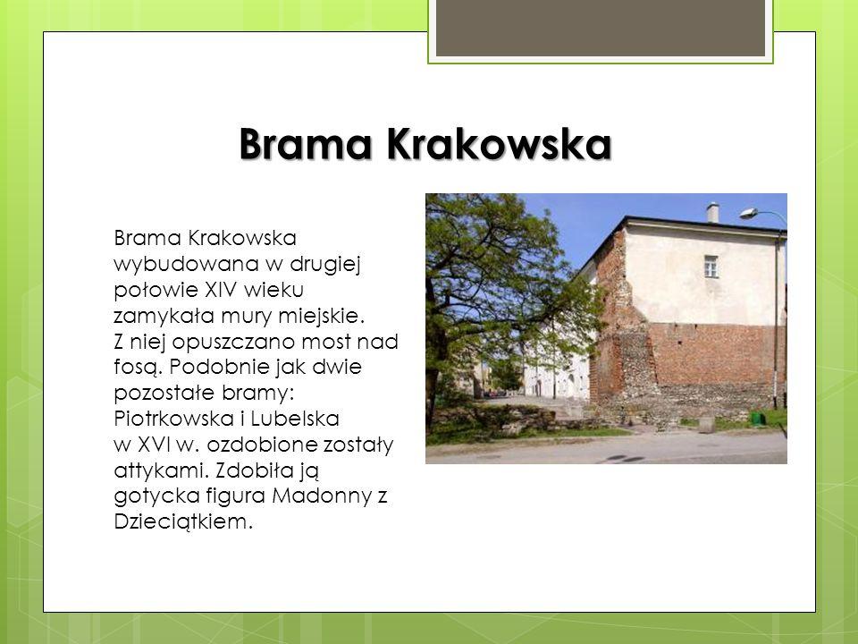 Brama Krakowska Brama Krakowska wybudowana w drugiej połowie XIV wieku zamykała mury miejskie.