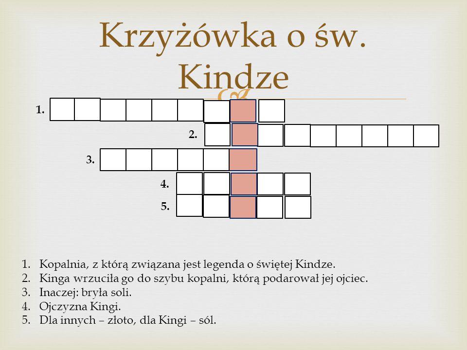 Krzyżówka o św. Kindze 1. 2. 3. 4. 5. Kopalnia, z którą związana jest legenda o świętej Kindze.