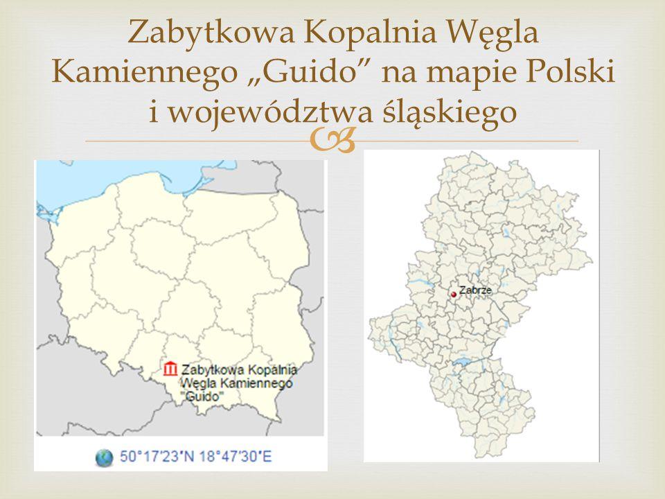 """Zabytkowa Kopalnia Węgla Kamiennego """"Guido na mapie Polski i województwa śląskiego"""