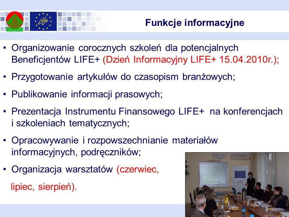 Funkcje informacyjne Organizowanie corocznych szkoleń dla potencjalnych Beneficjentów LIFE+ (Dzień Informacyjny LIFE+ 15.04.2010r.);