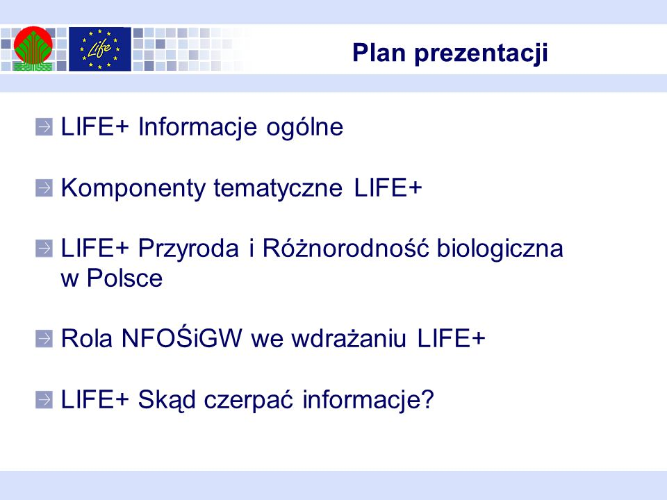 Plan prezentacji LIFE+ Informacje ogólne. Komponenty tematyczne LIFE+ LIFE+ Przyroda i Różnorodność biologiczna w Polsce.