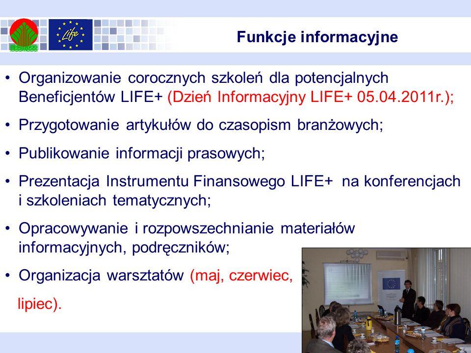 Funkcje informacyjne Organizowanie corocznych szkoleń dla potencjalnych Beneficjentów LIFE+ (Dzień Informacyjny LIFE+ 05.04.2011r.);