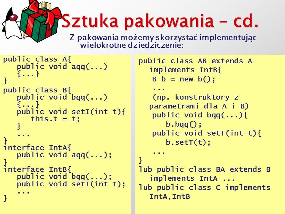 Sztuka pakowania – cd. Z pakowania możemy skorzystać implementując wielokrotne dziedziczenie: public class A{