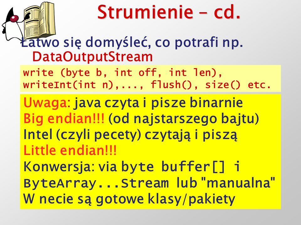 Strumienie – cd. Łatwo się domyśleć, co potrafi np. DataOutputStream