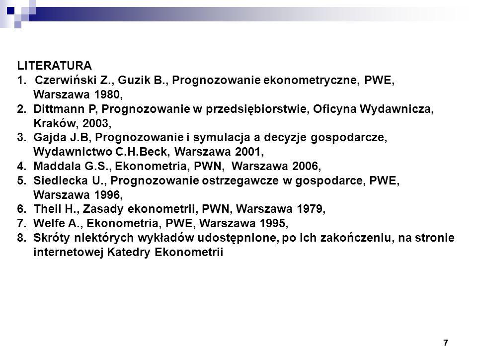 LITERATURA Czerwiński Z., Guzik B., Prognozowanie ekonometryczne, PWE, Warszawa 1980,