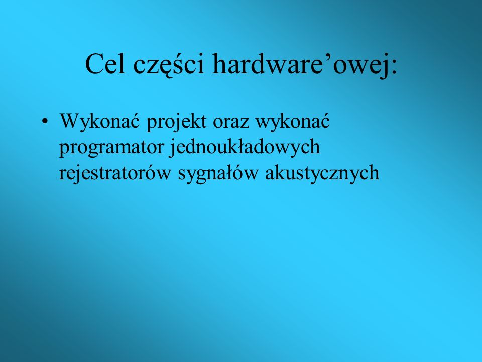 Cel części hardware'owej: