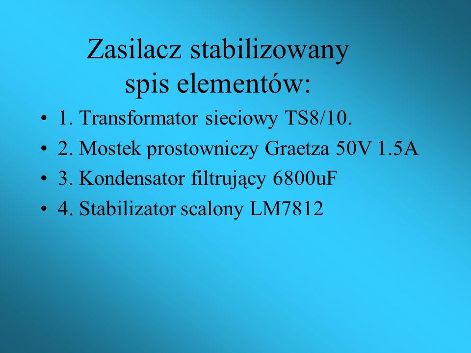 Zasilacz stabilizowany spis elementów: