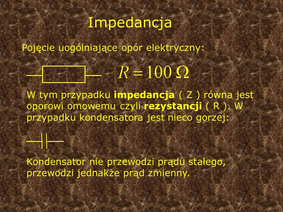 Impedancja Pojęcie uogólniające opór elektryczny: