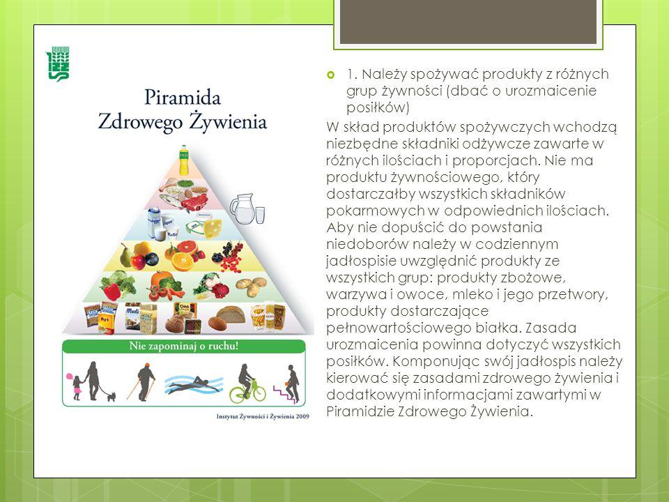 1. Należy spożywać produkty z różnych grup żywności (dbać o urozmaicenie posiłków)