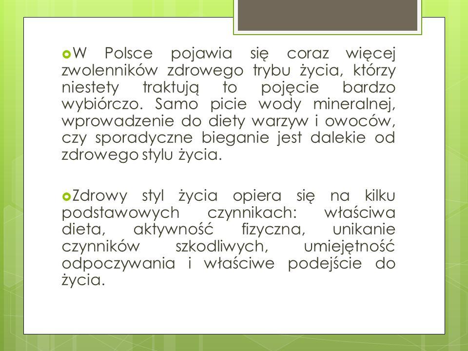 W Polsce pojawia się coraz więcej zwolenników zdrowego trybu życia, którzy niestety traktują to pojęcie bardzo wybiórczo. Samo picie wody mineralnej, wprowadzenie do diety warzyw i owoców, czy sporadyczne bieganie jest dalekie od zdrowego stylu życia.