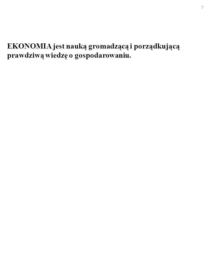 EKONOMIA jest nauką gromadzącą i porządkującą prawdziwą wiedzę o gospodarowaniu.