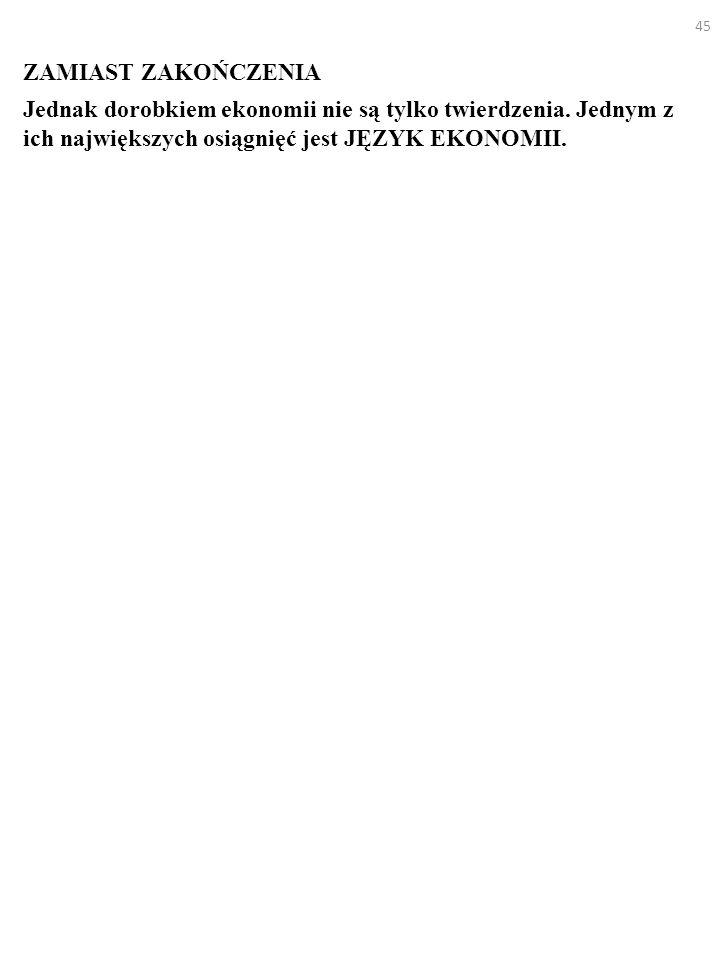 ZAMIAST ZAKOŃCZENIA Jednak dorobkiem ekonomii nie są tylko twierdzenia.
