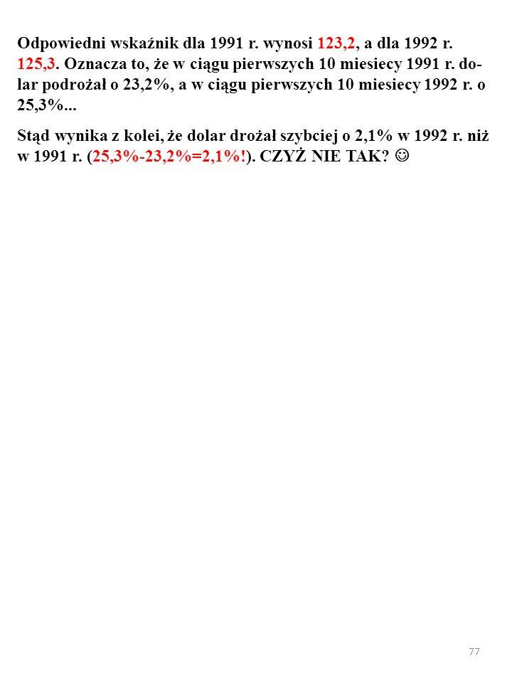 Odpowiedni wskaźnik dla 1991 r. wynosi 123,2, a dla 1992 r. 125,3