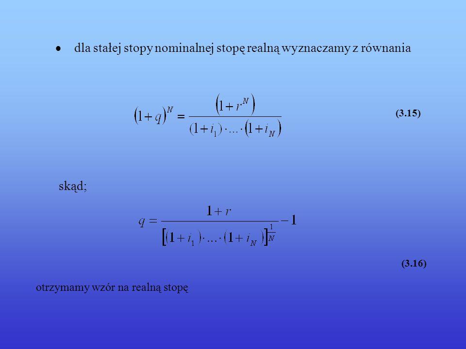 · dla stałej stopy nominalnej stopę realną wyznaczamy z równania