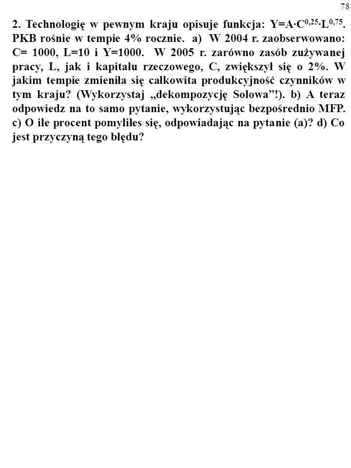 2. Technologię w pewnym kraju opisuje funkcja: Y=A·C0,25·L0,75