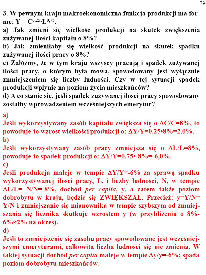 3. W pewnym kraju makroekonomiczna funkcja produkcji ma for-mę: Y = C0,25·L0,75.