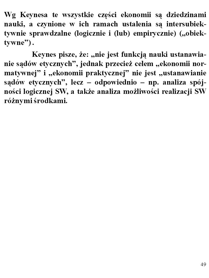 """Wg Keynesa te wszystkie części ekonomii są dziedzinami nauki, a czynione w ich ramach ustalenia są intersubiek-tywnie sprawdzalne (logicznie i (lub) empirycznie) (""""obiek-tywne ) ."""