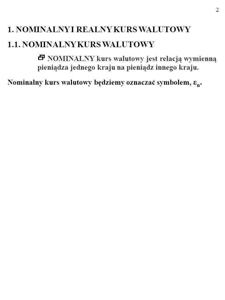 1. NOMINALNY I REALNY KURS WALUTOWY 1.1. NOMINALNY KURS WALUTOWY