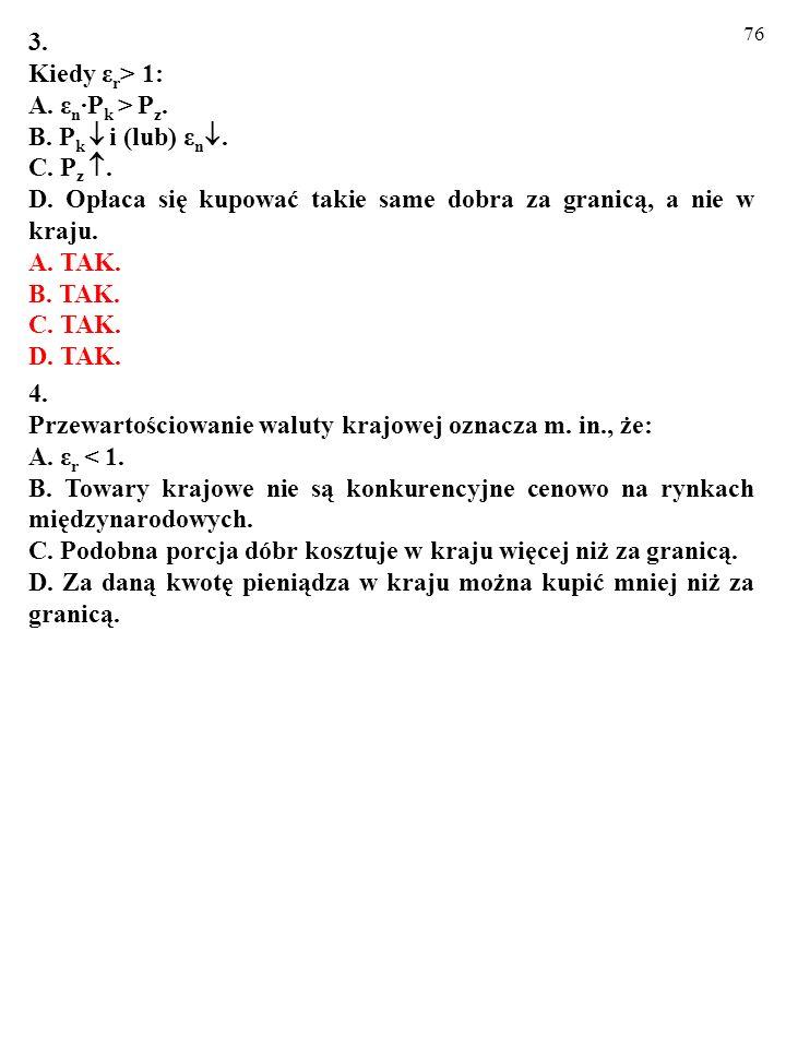3. Kiedy εr> 1: A. εn∙Pk > Pz. B. Pk  i (lub) εn. C. Pz . D. Opłaca się kupować takie same dobra za granicą, a nie w kraju.
