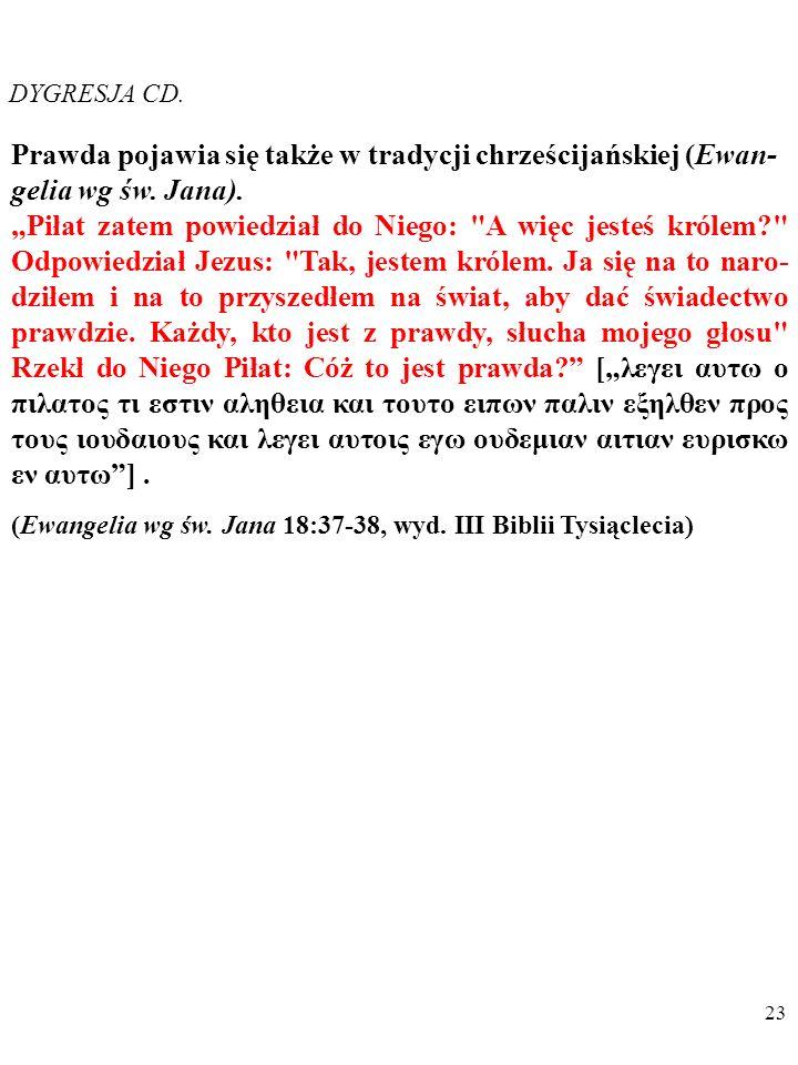 DYGRESJA CD. Prawda pojawia się także w tradycji chrześcijańskiej (Ewan-gelia wg św. Jana).