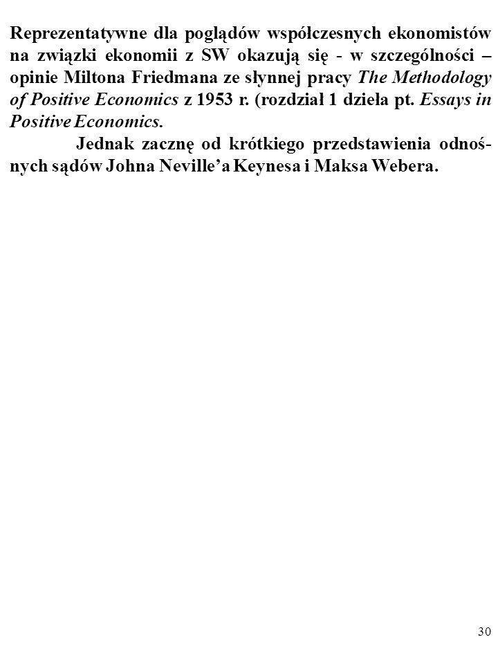 Reprezentatywne dla poglądów współczesnych ekonomistów na związki ekonomii z SW okazują się - w szczególności – opinie Miltona Friedmana ze słynnej pracy The Methodology of Positive Economics z 1953 r. (rozdział 1 dzieła pt. Essays in Positive Economics.