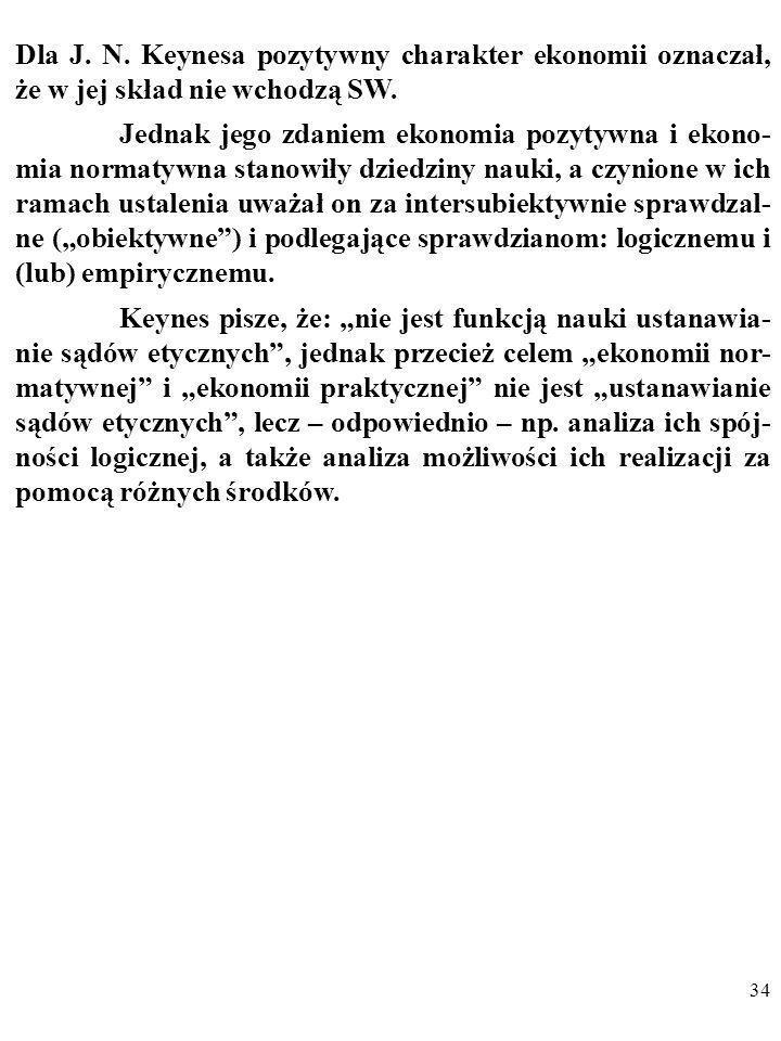 Dla J. N. Keynesa pozytywny charakter ekonomii oznaczał, że w jej skład nie wchodzą SW.