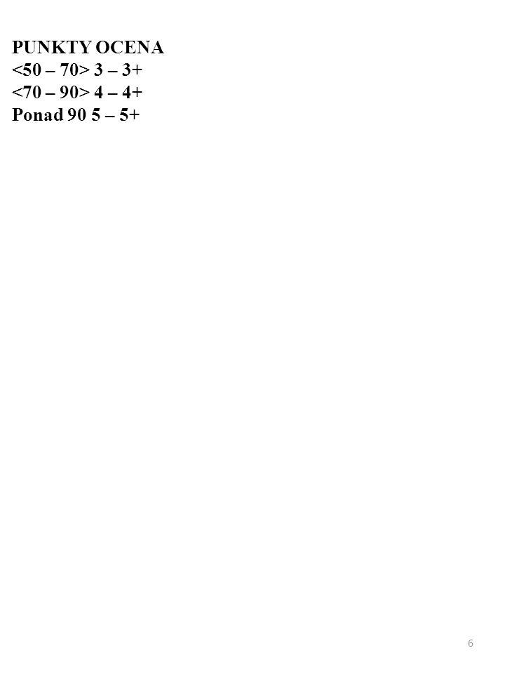 PUNKTY OCENA <50 – 70> 3 – 3+ <70 – 90> 4 – 4+ Ponad 90 5 – 5+