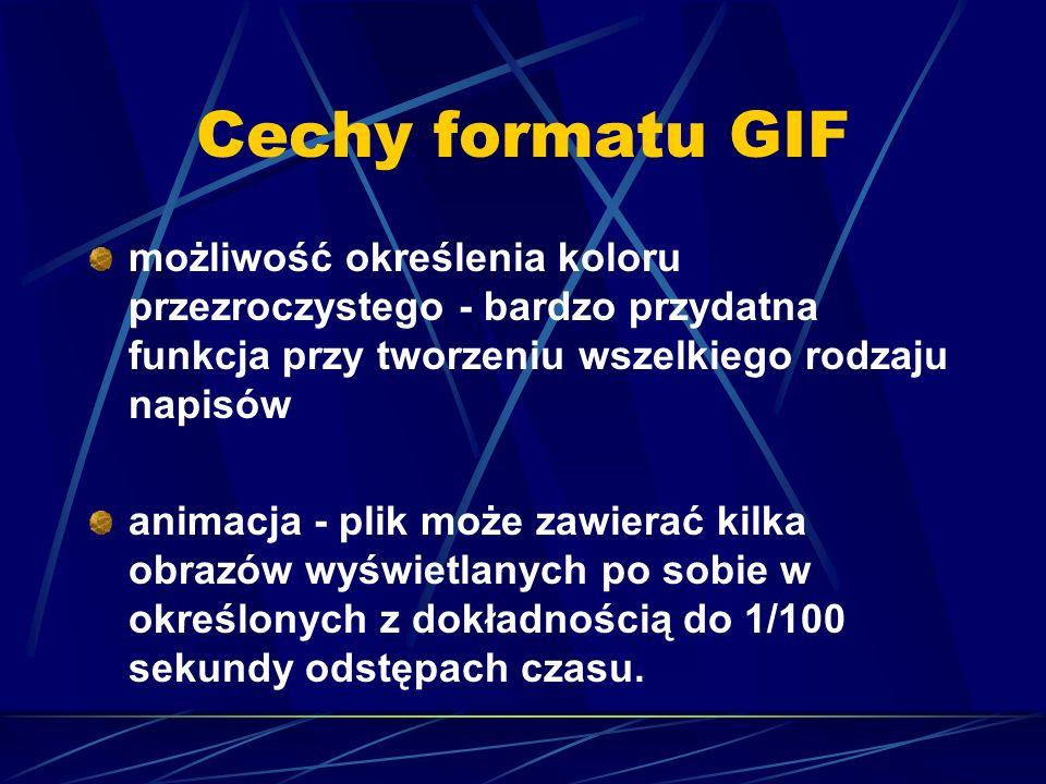 Cechy formatu GIF możliwość określenia koloru przezroczystego - bardzo przydatna funkcja przy tworzeniu wszelkiego rodzaju napisów.