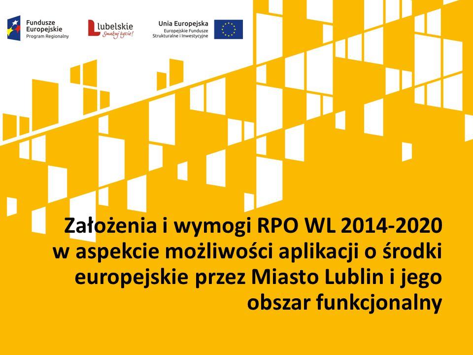 Założenia i wymogi RPO WL 2014-2020 w aspekcie możliwości aplikacji o środki europejskie przez Miasto Lublin i jego obszar funkcjonalny