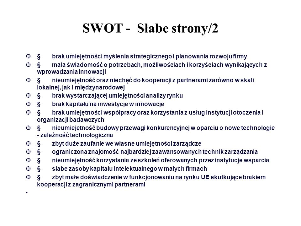 SWOT - Słabe strony/2 § brak umiejętności myślenia strategicznego i planowania rozwoju firmy.