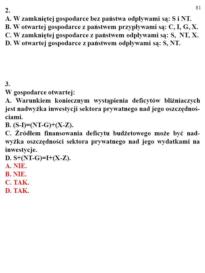 2. A. W zamkniętej gospodarce bez państwa odpływami są: S i NT. B. W otwartej gospodarce z państwem przypływami są: C, I, G, X.