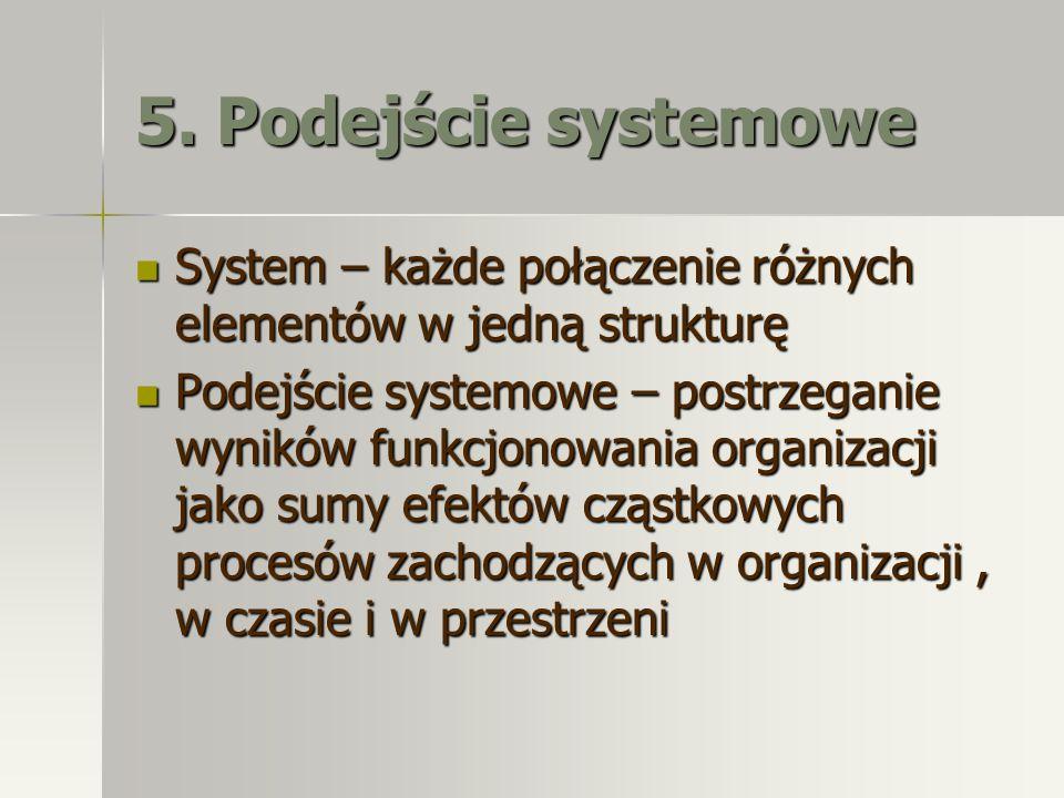 5. Podejście systemowe System – każde połączenie różnych elementów w jedną strukturę.
