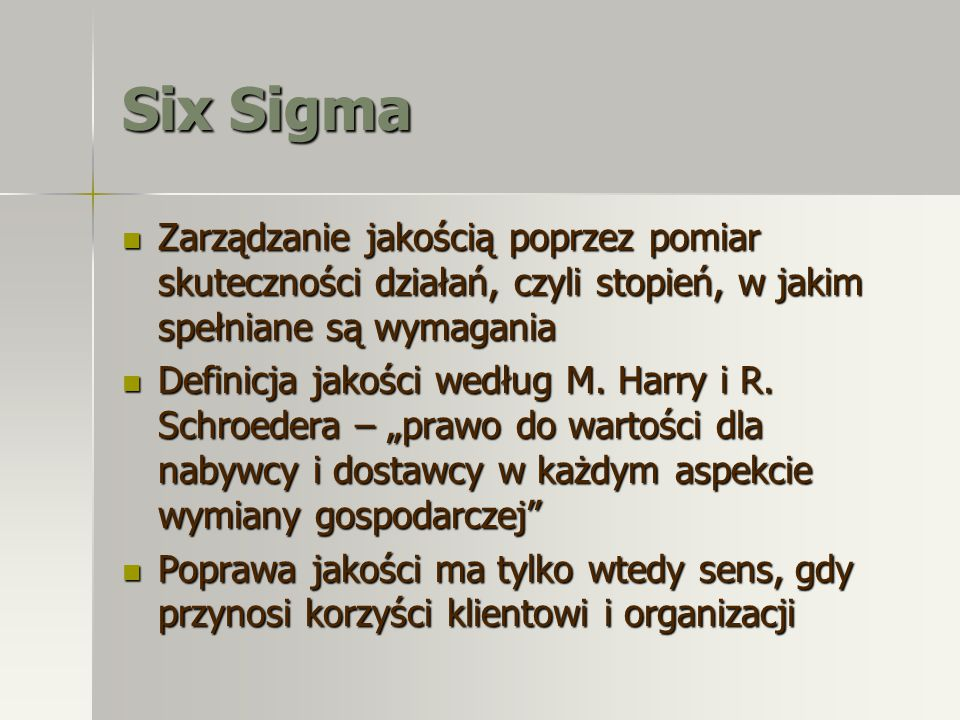 Six Sigma Zarządzanie jakością poprzez pomiar skuteczności działań, czyli stopień, w jakim spełniane są wymagania.