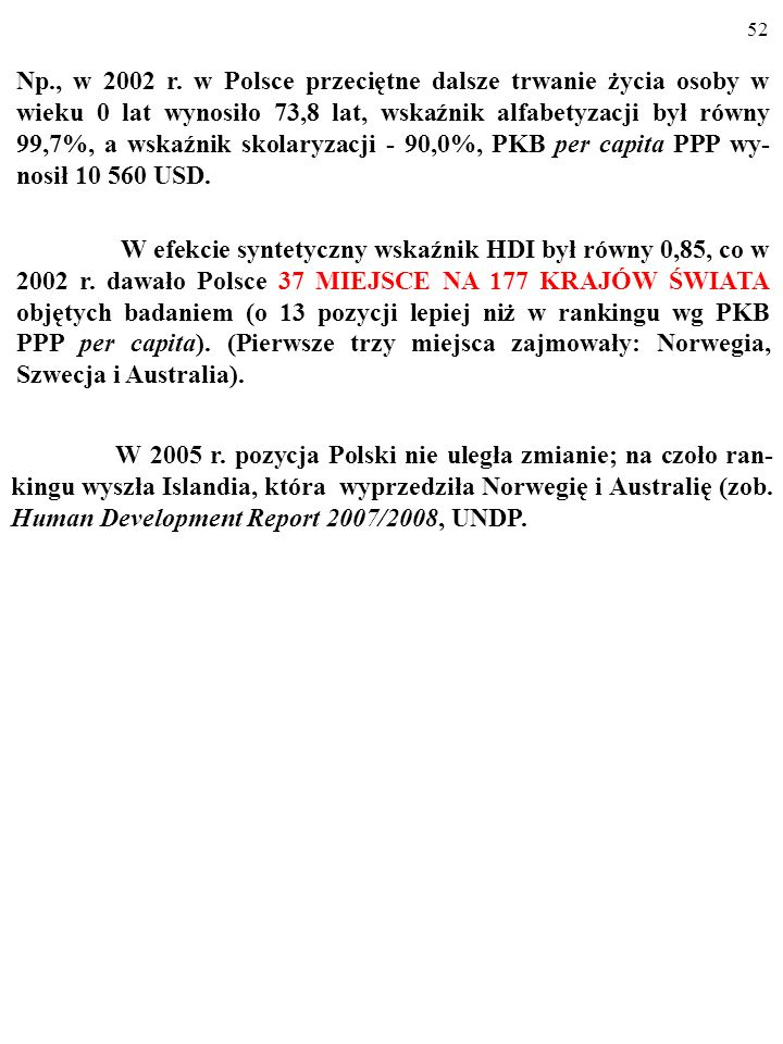 Np., w 2002 r. w Polsce przeciętne dalsze trwanie życia osoby w wieku 0 lat wynosiło 73,8 lat, wskaźnik alfabetyzacji był równy 99,7%, a wskaźnik skolaryzacji - 90,0%, PKB per capita PPP wy-nosił 10 560 USD.