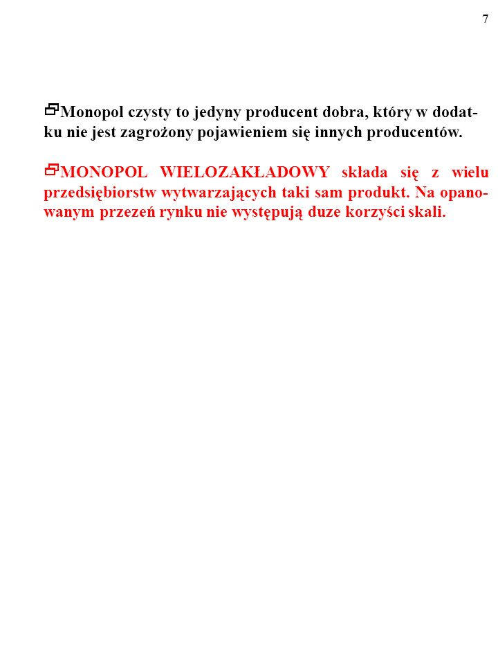 7 Monopol czysty to jedyny producent dobra, który w dodat-ku nie jest zagrożony pojawieniem się innych producentów.