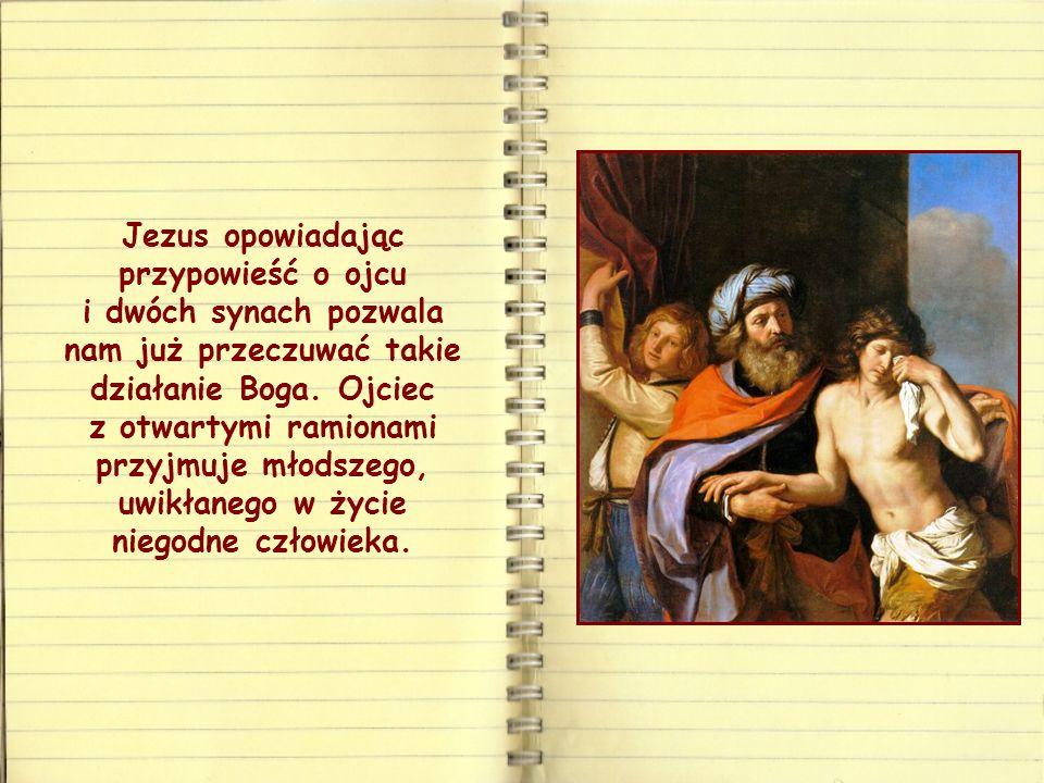 Jezus opowiadając przypowieść o ojcu i dwóch synach pozwala nam już przeczuwać takie działanie Boga.