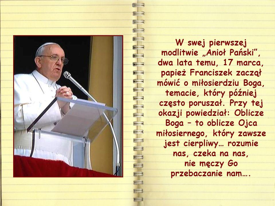 """W swej pierwszej modlitwie """"Anioł Pański , dwa lata temu, 17 marca, papież Franciszek zaczął mówić o miłosierdziu Boga, temacie, który później często poruszał."""