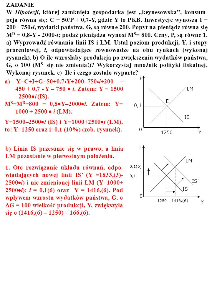 MS=MD=800 = 0,8Y–2000i. Zatem: Y= 1000 + 2500  i (LM).