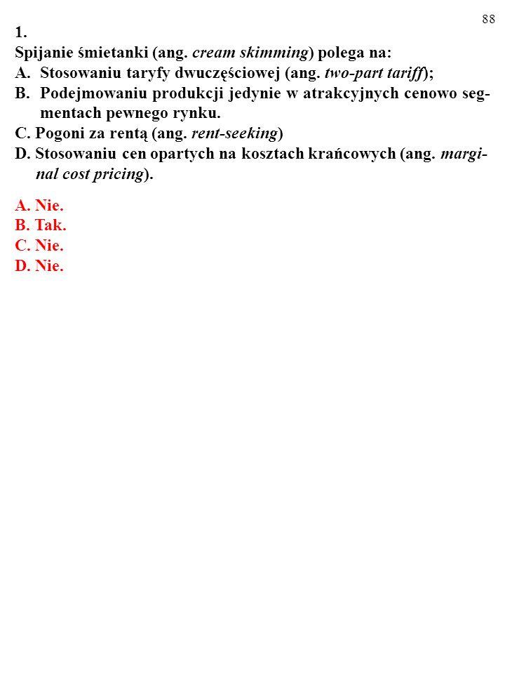 1. Spijanie śmietanki (ang. cream skimming) polega na: Stosowaniu taryfy dwuczęściowej (ang. two-part tariff);