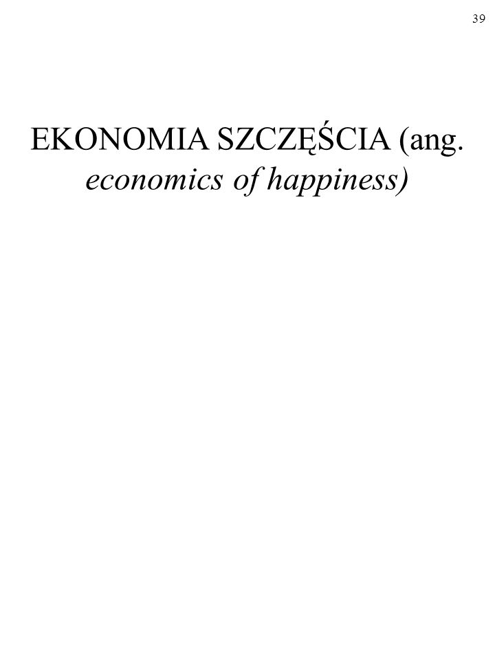 EKONOMIA SZCZĘŚCIA (ang. economics of happiness)