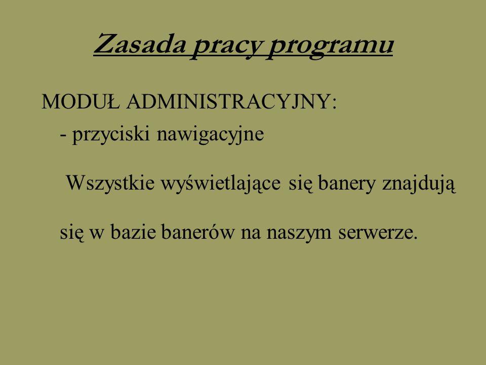 Zasada pracy programu MODUŁ ADMINISTRACYJNY: - przyciski nawigacyjne