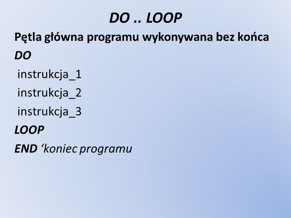 DO .. LOOP Pętla główna programu wykonywana bez końca DO instrukcja_1